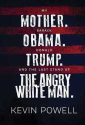 My Mother. Barack Obama. Donald Trump. And the Last Stand of the Angry White Man. Pdf Book