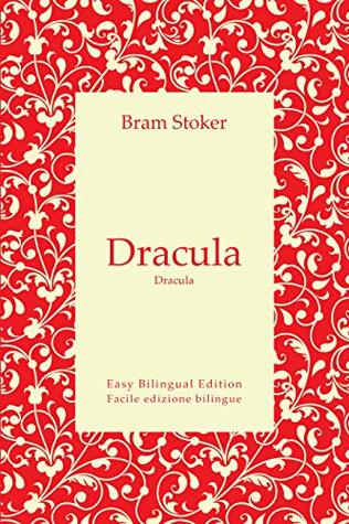 Dracula - Dracula - English to Italian – Dall'inglese all'italiano: Easy Bilingual Edition - Facile edizione bilingue