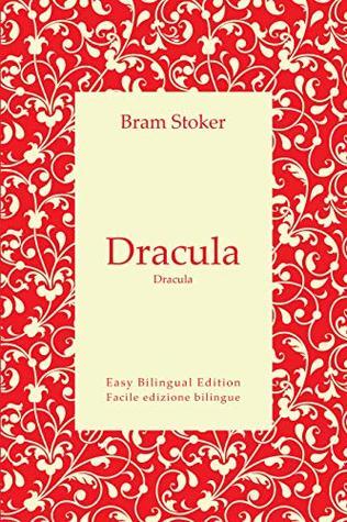 Dracula - Dracula - English to Italian – Dall'inglese all'italiano: Easy Bilingual Edition - Facile edizione bilingue