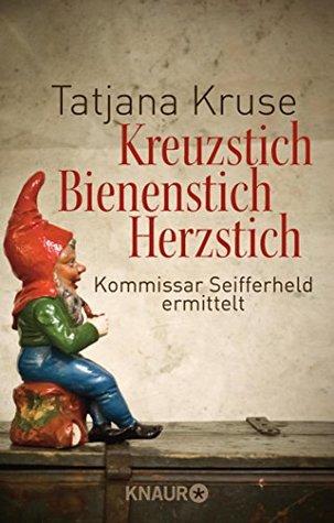 Kreuzstich Bienenstich Herzstich: Kommissar Seifferheld ermittelt (Die Kommissar-Seifferheld-Reihe 1)