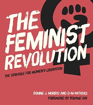 The Feminist Revolution: The Struggle for Women's Liberation