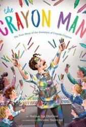 The Crayon Man: the True Story of the Invention of Crayola Crayons Pdf Book
