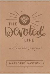 The Devoted Life: A Creative Devotional Journal