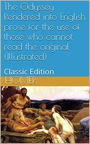 The Odyssey Rendered into English prose for the use of those who cannot read the original (Illustrated): Classic Edition