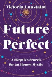 Future Perfect: A Skeptic's Search for an Honest Mystic Pdf Book