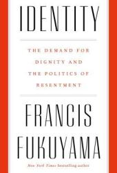 Identity: The Demand for Dignity and the Politics of Resentment Book Pdf