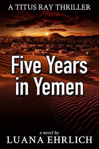 Five Years in Yemen (Titus Ray Thriller #5)