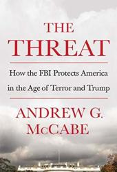 The Threat: How the FBI Protects America in the Age of Terror and Trump Pdf Book