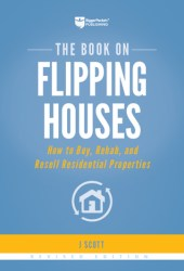 The Book on Flipping Houses, Revised Edition: How to Buy, Rehab, and Resell Residential Properties