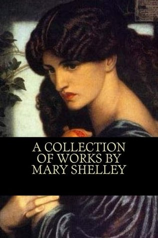 A Collection of Works by Mary Shelley