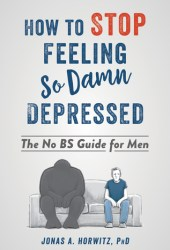 Stop Feeling So Damn Depressed: A CBT-Based Guide For Men Who Want to Overcome Depression