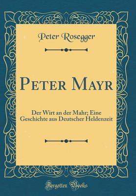 Peter Mayr: Der Wirt an Der Mahr; Eine Geschichte Aus Deutscher Heldenzeit