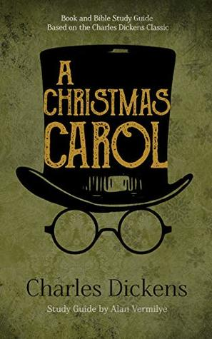 A Christmas Carol (Annotated including complete book, character summaries, and study guide): Book and Bible Study Guide Based on the Charles Dickens Classic A Christmas Carol