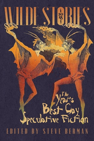 Wilde Stories 2018: The Year's Best Gay Speculative Fiction
