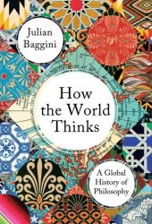 How the World Thinks: A Global History of Philosophy Pdf Book