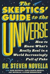 The Skeptics' Guide to the Universe: How to Know What's Really Real in a World Increasingly Full of Fake Pdf Book