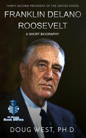 Franklin Delano Roosevelt: A Short Biography