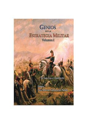 Genios de la Estrategia Militar Volumen I: de Sun Tzu a Clausewitz