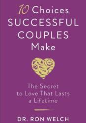 10 Choices Successful Couples Make: The Secret to Love That Lasts a Lifetime Pdf Book