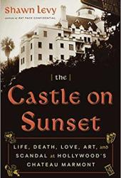 The Castle on Sunset: Life, Death, Love, Art, and Scandal at Hollywood's Chateau Marmont Pdf Book