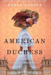 American Duchess: A Novel of Consuelo Vanderbilt Book Pdf
