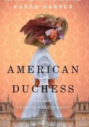 American Duchess: A Novel of Consuelo Vanderbilt Pdf Book