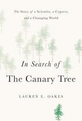 In Search of the Canary Tree: The Story of a Scientist, a Cypress, and a Changing World Pdf Book