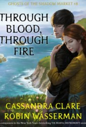 Through Blood, Through Fire (Ghosts of the Shadow Market, #8) Book Pdf