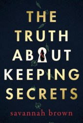 The Truth About Keeping Secrets Pdf Book