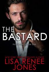 The Bastard (Filthy Duet, #1; Dirty Rich, #6) Pdf Book
