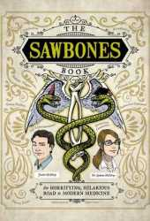 The Sawbones Book: The Hilarious, Horrifying Road to Modern Medicine Pdf Book