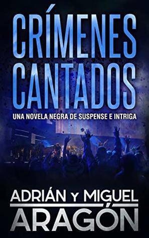 Crímenes Cantados: Una novela negra de suspense e intriga (Serie de los detectives Bell y Wachowski nº 1)