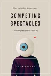 Competing Spectacles: Treasuring Christ in the Media Age Pdf Book