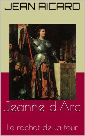 Jeanne d'Arc: Le rachat de la tour