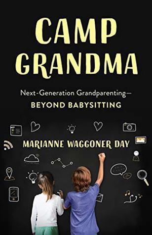 Camp Grandma: Next-Generation Grandparenting—Beyond Babysitting