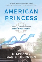 American Princess: A Novel of First Daughter Alice Roosevelt Pdf Book