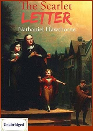The Scarlet Letter (ANNOTATED) Unabridged Content & Easy reading - Nathaniel Hawthorne