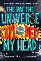 The Day the Universe Exploded My Head: Poems to Take You Into Space and Back Again Pdf Book