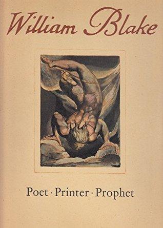 A Study Of The Illuminated Books Of William Blake: Poet, Printer, Prophet