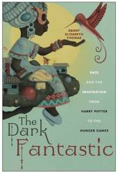 The Dark Fantastic: Race and the Imagination from Harry Potter to the Hunger Games Pdf Book