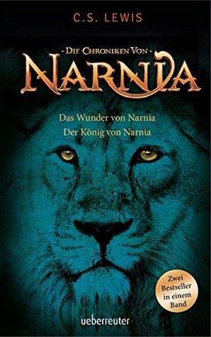 Das Wunder von Narnia / Der König von Narnia: Die Chroniken von Narnia