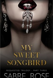 My Sweet Songbird (Requested Trilogy - Part Three)