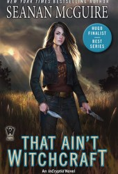 That Ain't Witchcraft (InCryptid, #8) Pdf Book