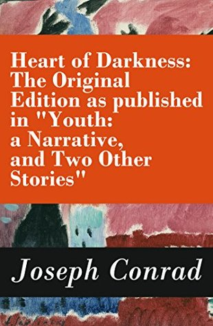 "Heart of Darkness: The Original Edition as published in ""Youth: a Narrative, and Two Other Stories"" (Includes the Author's Note + Youth: a Narrative + Heart of Darkness + The End of the Tether)"