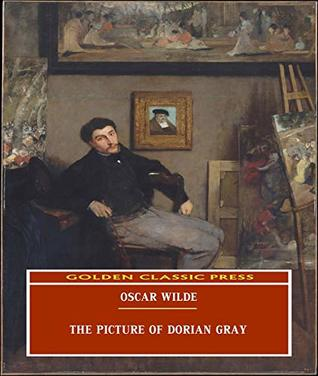 The Picture of Dorian Gray (ANNOTATED) Original and Unabridged Content [Golden Classic Press]