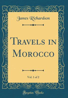 Travels in Morocco, Vol. 1 of 2