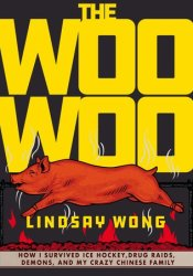 The Woo-Woo: How I Survived Ice Hockey, Drug Raids, Demons, and My Crazy Chinese Family Pdf Book