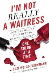 I'm Not Really a Waitress: How One Woman Took Over the Beauty Industry One Color at a Time Pdf Book