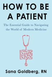 How to Be a Patient: The Essential Guide to Navigating the World of Modern Medicine Pdf Book
