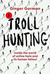 Troll Hunting: Inside the World of Online Hate and its Human Fallout Pdf Book